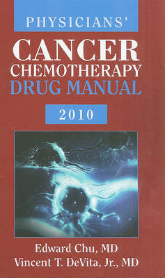Physicians' Cancer Chemotherapy Drug Manual 2010 by Edward Chu