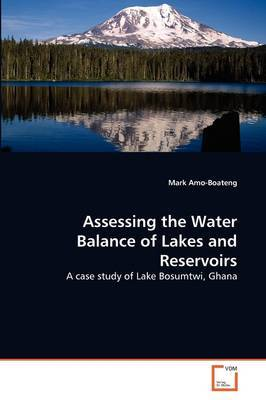 Assessing the Water Balance of Lakes and Reservoirs by Mark Amo-Boateng