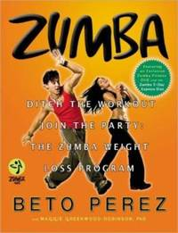 Zumba: Ditch the Workout, Join the Party! the Zumba Weight Loss Program by Beto Perez