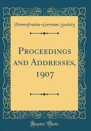 Proceedings and Addresses, 1907 (Classic Reprint) by Pennsylvania German Society image
