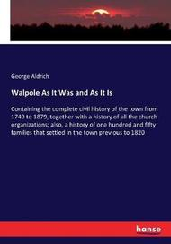 Walpole As It Was and As It Is by George Aldrich