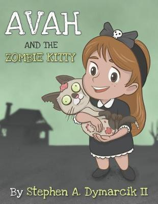 Avah and the Zombie Kitty by Stephen A Dymarcik II