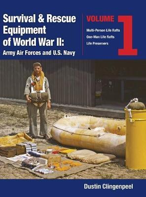 Survival & Rescue Equipment of World War II-Army Air Forces and U.S. Navy Vol.1 by Dustin Clingenpeel