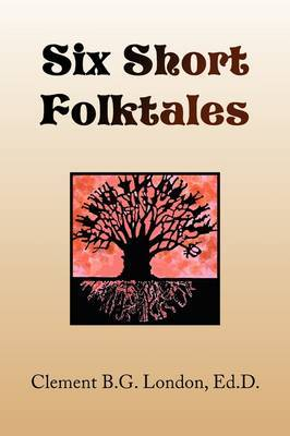Six Short Folktales by Clement B.G. Ed.D. London image