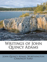 Writings of John Quincy Adams Volume 4 by John Quincy Adams
