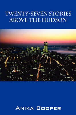 Twenty-Seven Stories Above the Hudson by Anika, Cooper