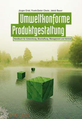 Umweltkonforme Produktgestaltung: Handbuch Fur Entwicklung, Beschaffung, Management Und Vertrieb by Frank-Dieter Clesle
