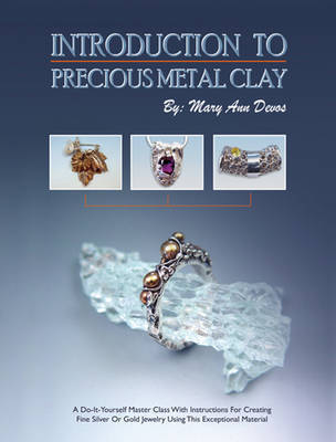 Introduction to Precious Metal Clay by Mary Ann Devos