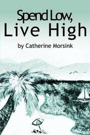 Spend Low, Live High by Catherine Morsink image