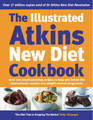 The Illustrated Atkins New Diet Cookbook: Over 200 Mouthwatering Recipes to Help You Follow the International Number One Weight-loss Programme by Robert C Atkins