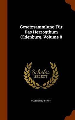 Gesetzsammlung Fur Das Herzogthum Oldenburg, Volume 8 by Oldenburg (Staat) image