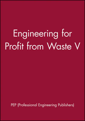 Engineering for Profit from Waste V by Pep (Professional Engineering Publishers