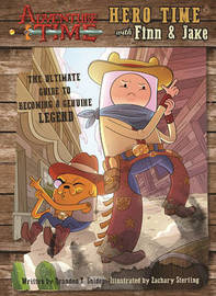 Adventure Time: Hero Time with Finn and Jake by Brandon T. Snider
