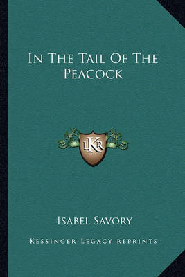 In the Tail of the Peacock by Isabel Savory image