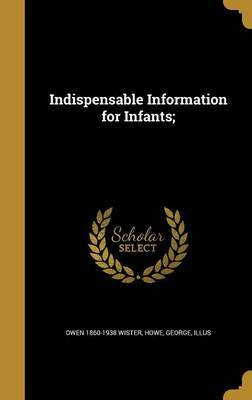 Indispensable Information for Infants; by Owen 1860-1938 Wister