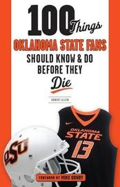 100 Things Oklahoma State Fans Should Know & Do Before They Die by Robert Allen