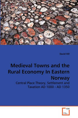 Medieval Towns and the Rural Economy in Eastern Norway by David Hill