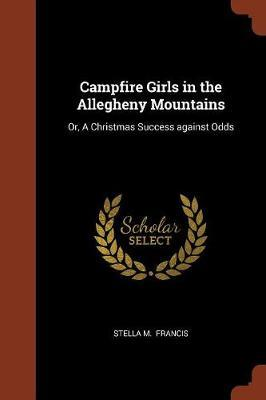 Campfire Girls in the Allegheny Mountains by Stella M Francis image