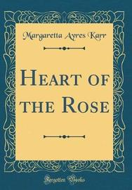 Heart of the Rose (Classic Reprint) by Margaretta Ayres Karr image