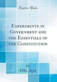 Experiments in Government and the Essentials of the Constitution (Classic Reprint) by Elihu Root