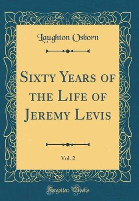 Sixty Years of the Life of Jeremy Levis, Vol. 2 (Classic Reprint) by Laughton Osborn