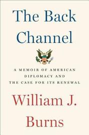 The Back Channel by William J Burns