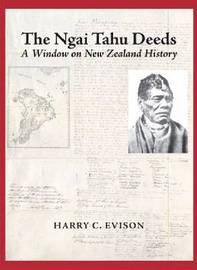 Ngai Tahu Deeds: an Window on New Zealand History by Harry C. Evison