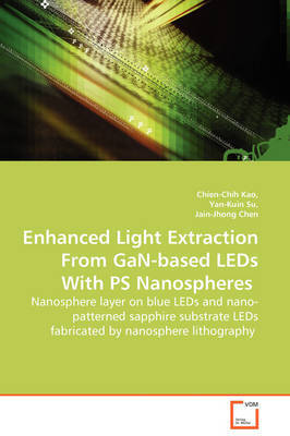 Enhanced Light Extraction from Gan-Based LEDs with PS Nanospheres - Nanosphere Layer on Blue LEDs and Nano-Patterned Sapphire Substrate LEDs Fabricated by Nanosphere Lithography by Chien-Chih Kao