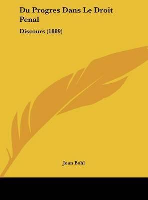 Du Progres Dans Le Droit Penal: Discours (1889) by Joan Bohl