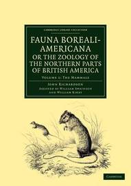 Fauna Boreali-Americana; or, The Zoology of the Northern Parts of British America by (John) Richardson
