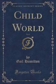 Child World, Vol. 2 (Classic Reprint) by Gail Hamilton