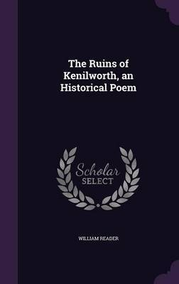 The Ruins of Kenilworth, an Historical Poem by William Reader image