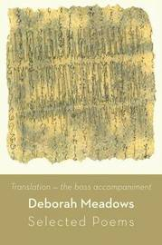 Translation, the Bass Accompaniment: Selected Poems by Deborah Meadows