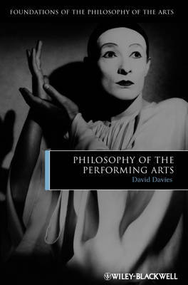 Philosophy of the Performing Arts by David Davies