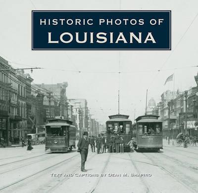 Historic Photos of Louisiana by Dean M. Shapiro