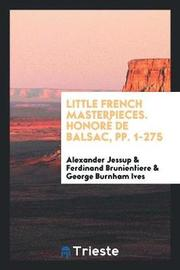Little French Masterpieces. Honor de Balsac, Pp. 1-275 by Alexander Jessup