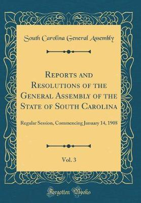 Reports and Resolutions of the General Assembly of the State of South Carolina, Vol. 3 by South Carolina General Assembly