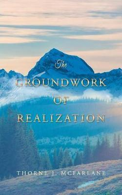 The Groundwork of Realization by Thorne McFarlane