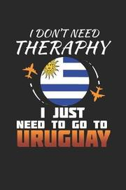 I Don't Need Therapy I Just Need To Go To Uruguay by Maximus Designs image