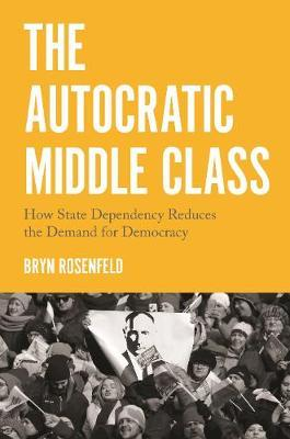 The Autocratic Middle Class by Bryn Rosenfeld