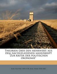 """Theorien Ber Den Mehrwert; Aus Dem Nachgelassenen Manuskript """"Zur Kritik Der Politischen Konomie"""" by Karl Kautsky"""