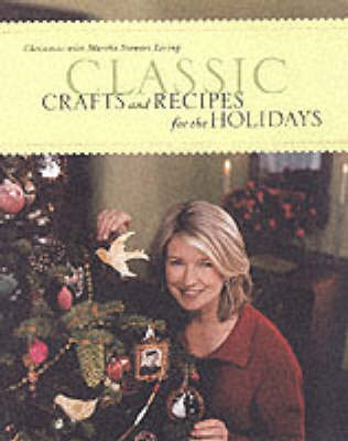 "Classic Crafts and Recipes for the Holidays by ""Martha Stewart Living"" Magazine"