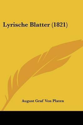 Lyrische Blatter (1821) by August Graf Von Platen