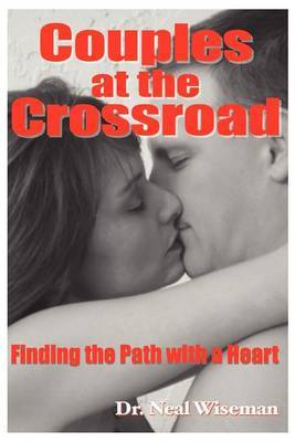 Couples at the Crossroad: Finding the Path with a Heart by Dr. Neal Wiseman image
