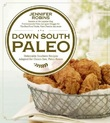 Down South Paleo: Delectable Southern Comfort Food Recipes Adapted for Gluten-Free, Paleo Eaters by Jennifer Robins