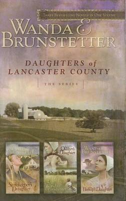 Daughters of Lancaster County: The Storekeeper's Daughter/The Quilter's Daughter/The Bishop's Daughter by Wanda E Brunstetter image