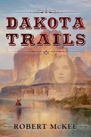 Dakota Trails by Robert McKee