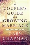 A Couple's Guide to a Growing Marriage by Gary Chapman