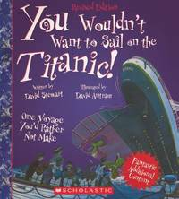 You Wouldn't Want to Sail on the Titanic One Voyage You'd Rathernot Make by David Stewart