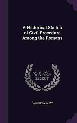 A Historical Sketch of Civil Procedure Among the Romans by John Thomas Abdy image
